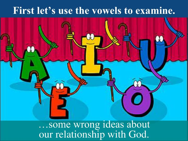 First let's use the vowels to examine.