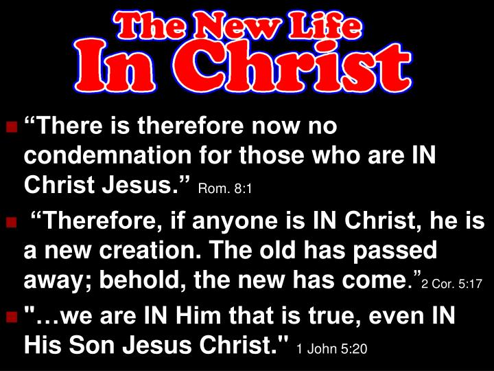 """""""There is therefore now no condemnation for those who are IN Christ Jesus."""""""