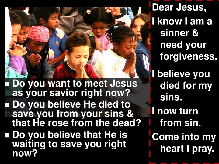 Do you want to meet Jesus as your savior right now?