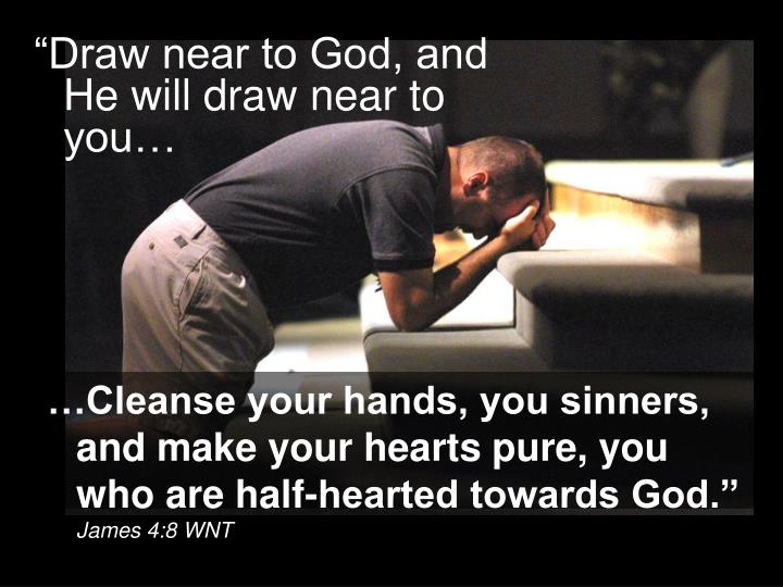 """""""Draw near to God, and He will draw near to you…"""