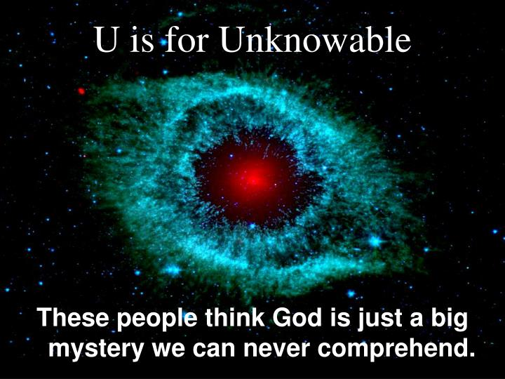U is for Unknowable