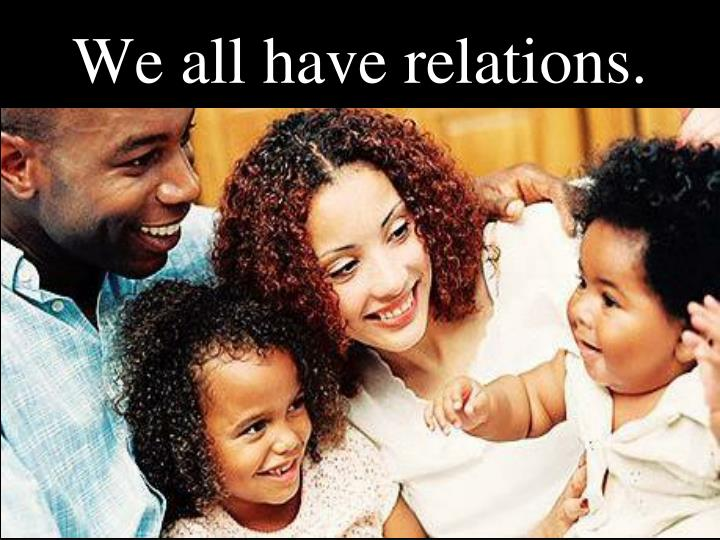 We all have relations.