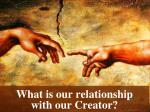 what is our relationship with our creator