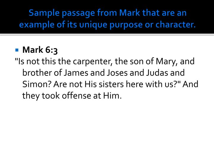 Sample passage from Mark that are an example of its unique purpose or character.