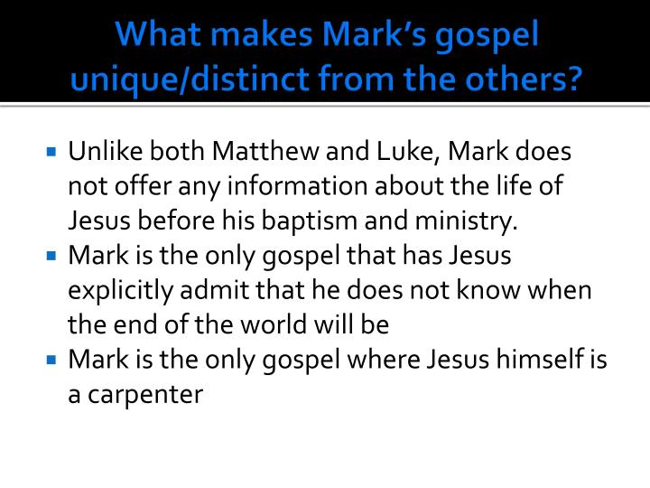 What makes Mark's gospel unique/distinct from the others?