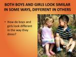 both boys and girls look similar in some ways different in others