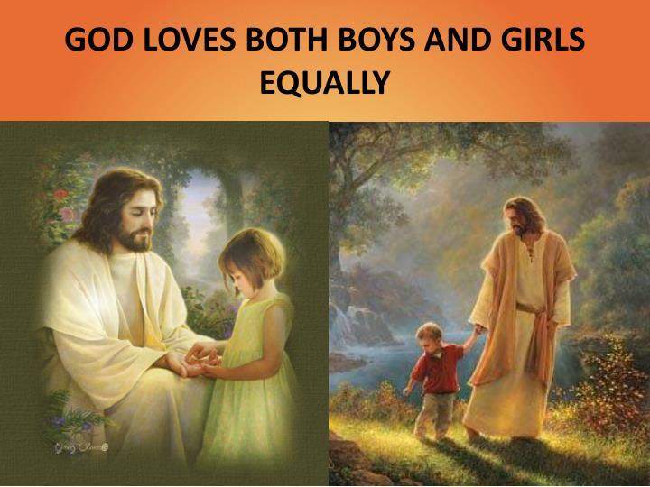 GOD LOVES BOTH BOYS AND GIRLS EQUALLY