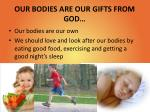 our bodies are our gifts from god