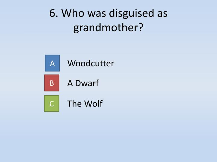 6. Who was disguised as grandmother?