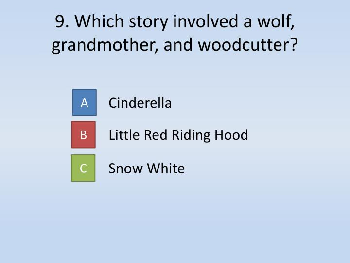 9. Which story involved a wolf, grandmother, and woodcutter?