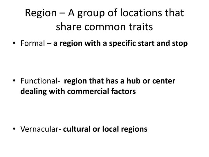 Region – A group of locations that share common traits