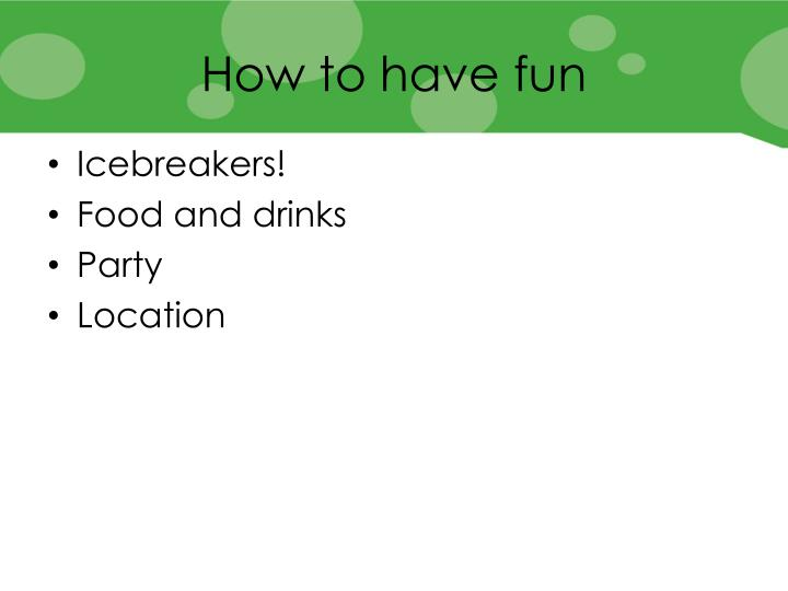 How to have fun