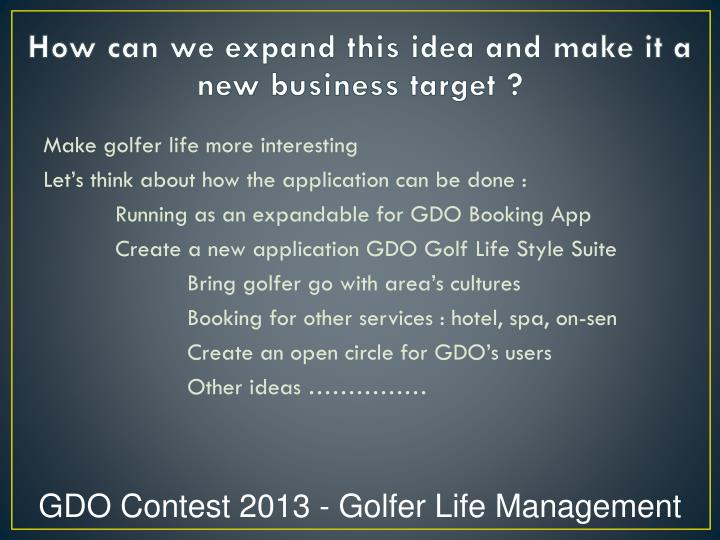 How can we expand this idea and make it a new business target ?