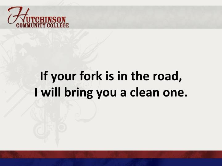 If your fork is in the road,