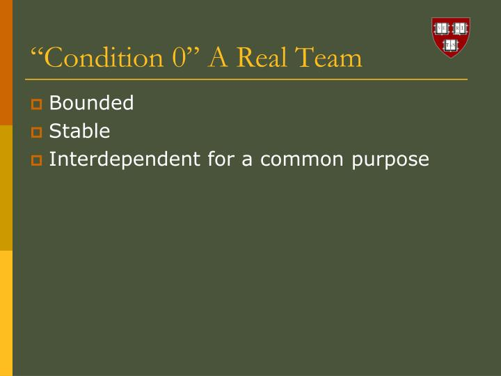 """Condition 0"" A Real Team"