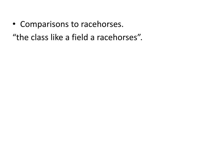 Comparisons to racehorses.