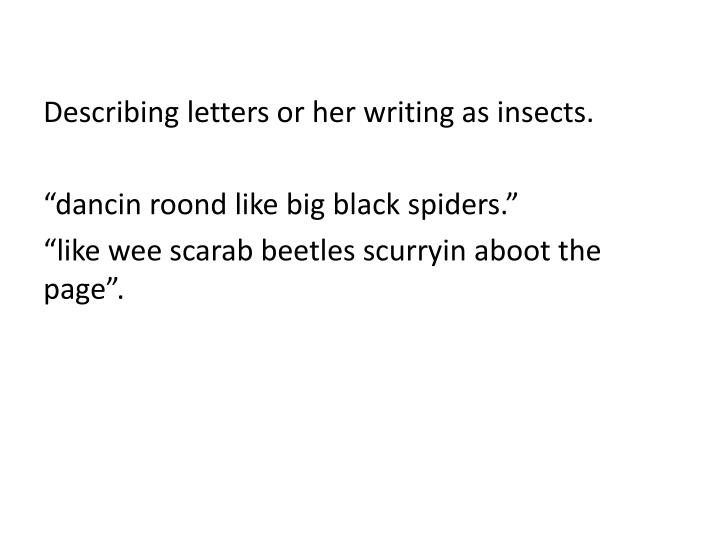 Describing letters or her writing as insects.