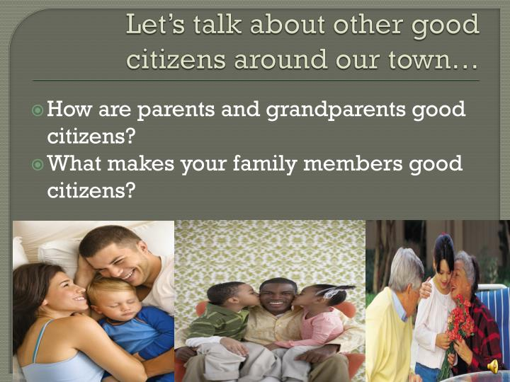Let's talk about other good citizens around our town…
