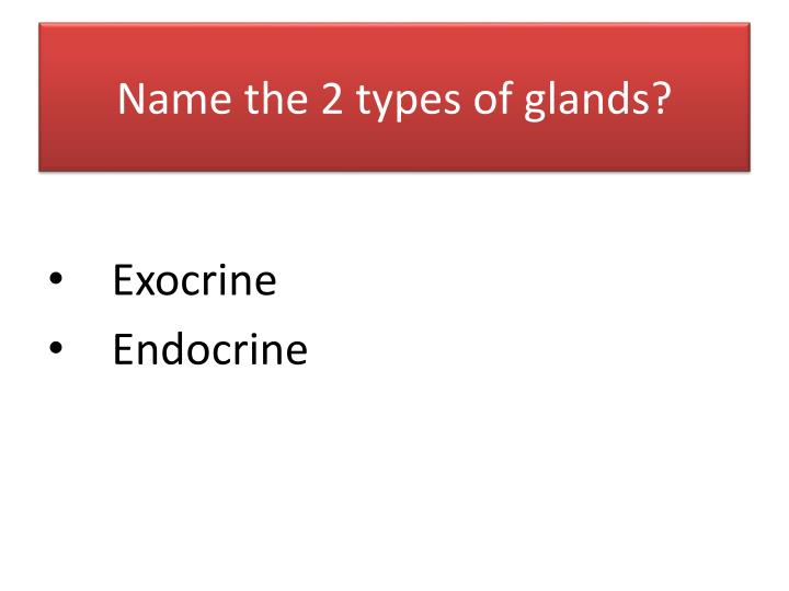 Name the 2 types of glands?