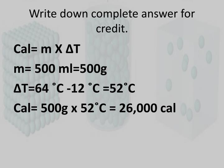 Write down complete answer for credit.