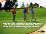 reach the golfing demographic that will embrace your brand