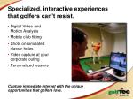 specialized interactive experiences that golfers can t resist