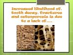 increased likelihood of tooth decay fractures and osteoporosis is due to a lack of