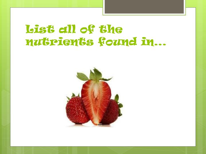 List all of the nutrients found in…