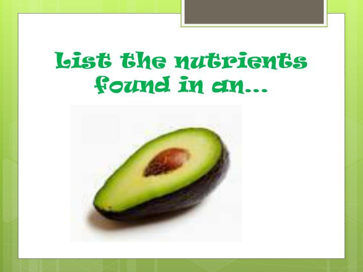 List the nutrients found in an…
