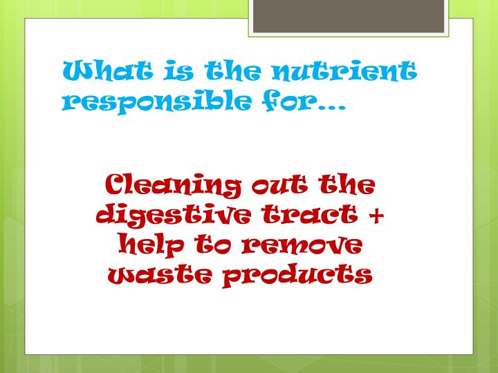 What is the nutrient responsible for…
