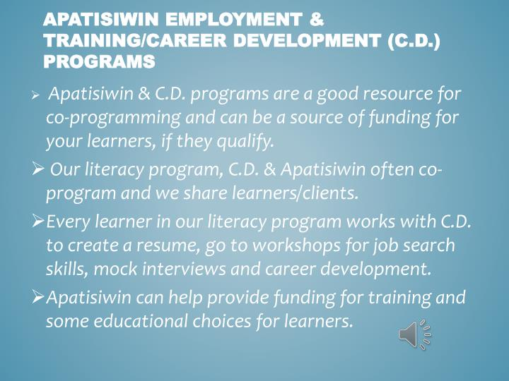 Apatisiwin & C.D. programs are a good resource for co-programming and can be a source of funding for your learners, if they qualify.