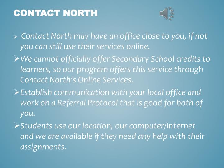 Contact North may have an office close to you, if not you can still use their services online.
