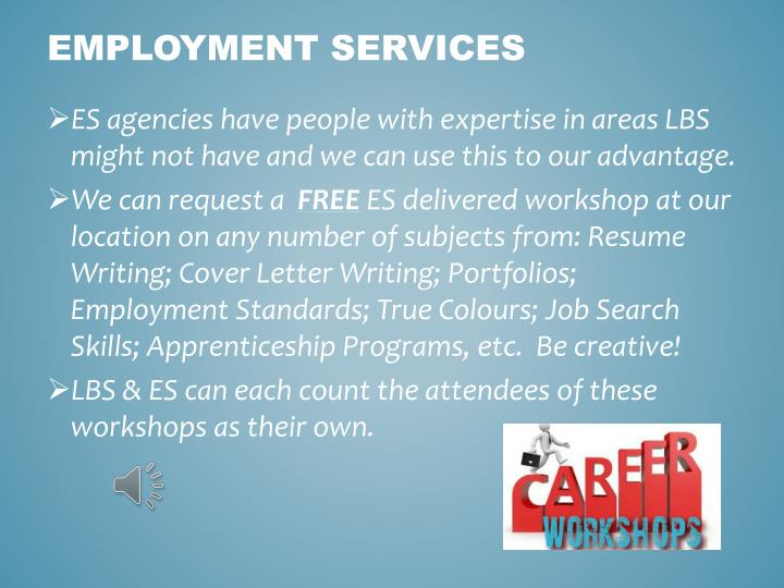 ES agencies have people with expertise in areas LBS might not have and we can use this to our advantage.