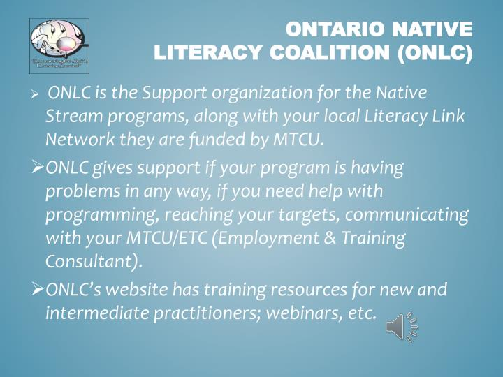 ONLC is the Support organization for the Native Stream programs, along with your local Literacy Link Network they are funded by MTCU.