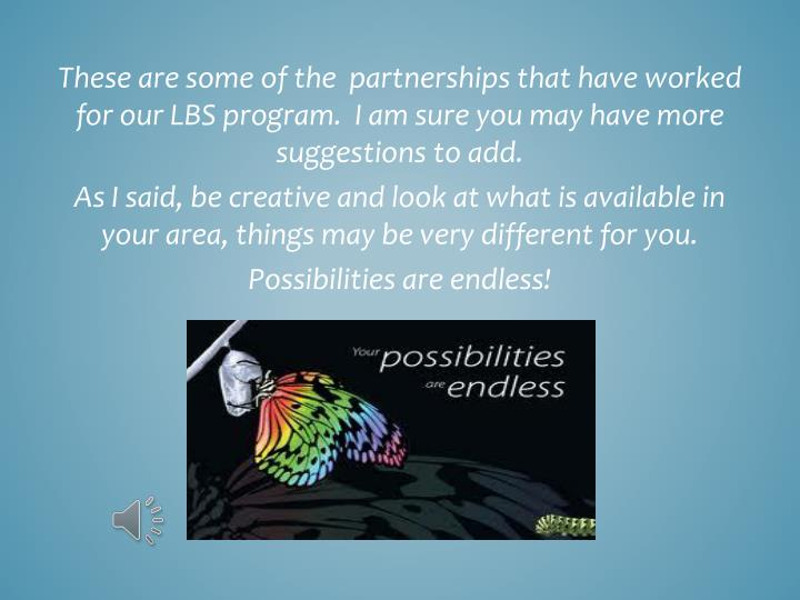 These are some of the  partnerships that have worked for our LBS program.  I am sure you may have more suggestions to add.
