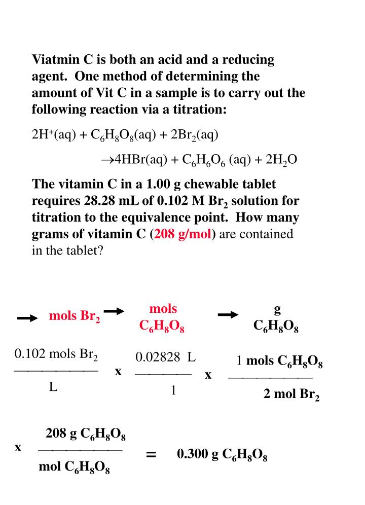 Viatmin C is both an acid and a reducing agent.  One method of determining the amount of Vit C in a sample is to carry out the following reaction via a titration: