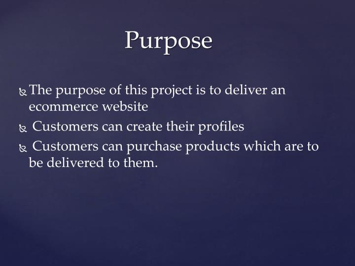 The purpose of this project is to deliver an ecommerce website