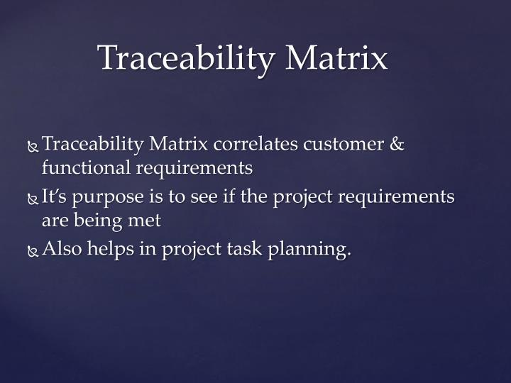 Traceability Matrix correlates customer & functional requirements