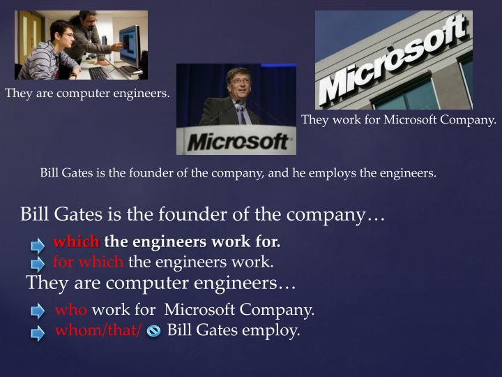 They are computer engineers.