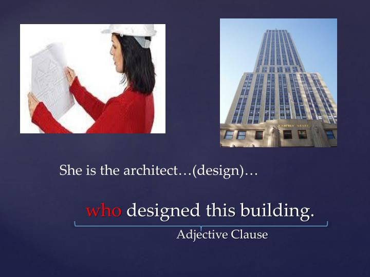 She is the architect…(design)…