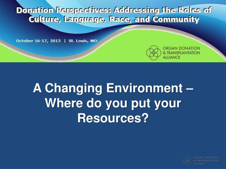A Changing Environment – Where do you put your Resources?