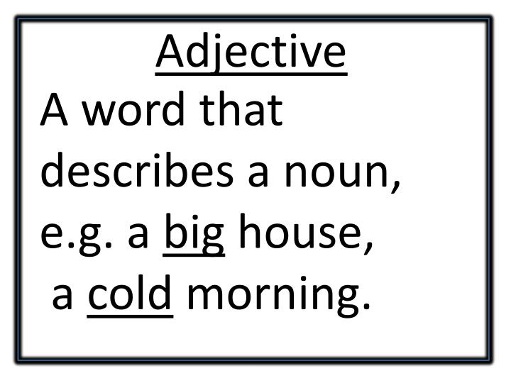 A word that describes a noun, e.g. a