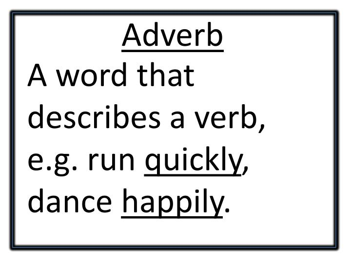 A word that describes a verb,