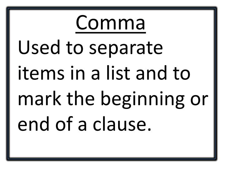 Used to separate items in a list and to mark the beginning or end of a clause.