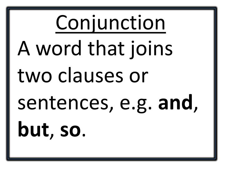 A word that joins two clauses or sentences, e.g.