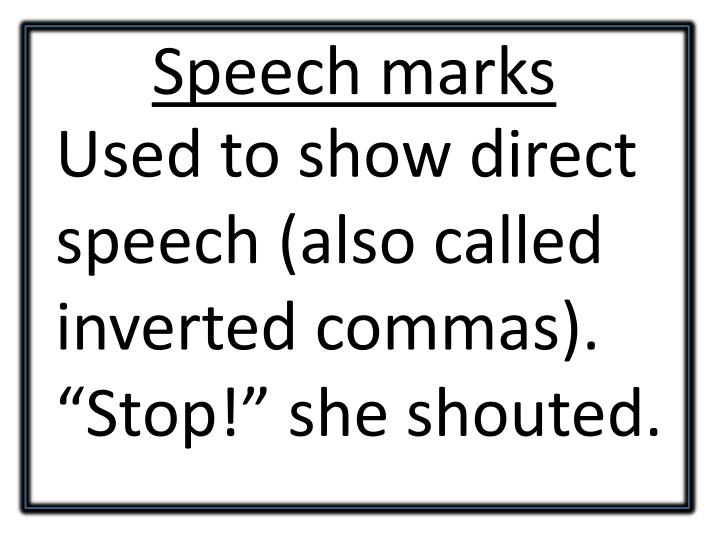 Used to show direct speech (also called inverted commas).