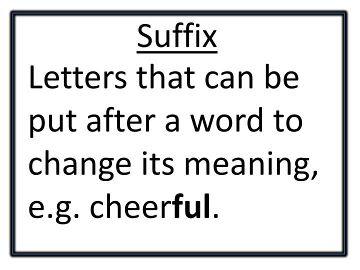 Letters that can be put after a word to change its meaning, e.g. cheer