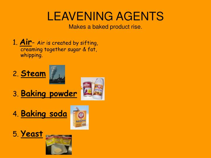 Leavening agents makes a baked product rise