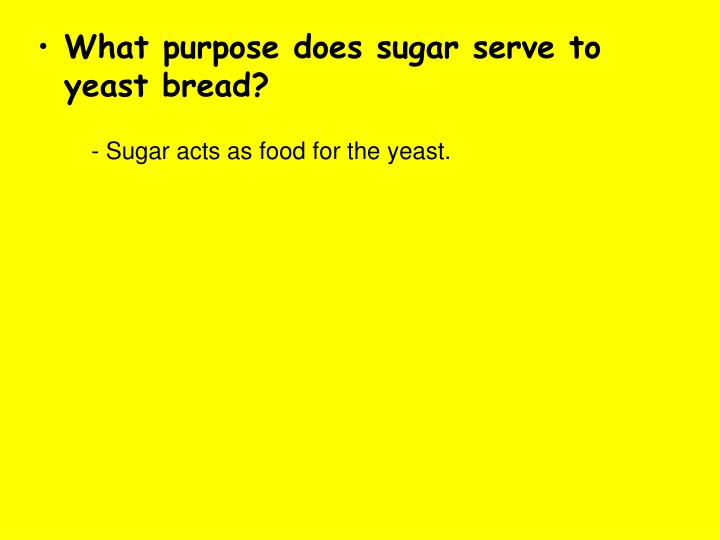 What purpose does sugar serve to yeast bread?