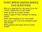 yeast bread baking basics dvd questions